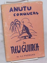image of Anutu Conquers in New Guinea; A story of seventy years of mission work in New Guinea