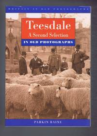 Teesdale: A Second Selection - In Old Photographs