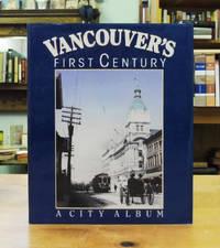 Vancouver's First Century: A City Album, 1860-1985