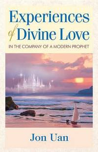 Experiences of Divine Love in the Company of a Modern Prophet by Jon Uan - Paperback - 2012 - from ThriftBooks and Biblio.com
