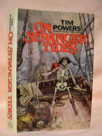 ON STRANGER TIDES by  Tim Powers - Signed First Edition - 1987 - from Robert Gavora, Fine and Rare Books (SKU: 34267)