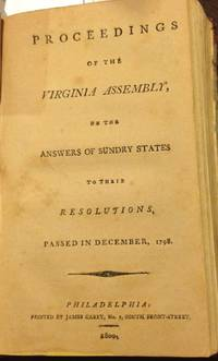 PROCEEDINGS OF THE VIRGINIA ASSEMBLY; On The Answers Of Sundry States To Their Resolutions, Passed in December, 1798