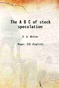 The A B C of stock speculation 1903 [Hardcover]