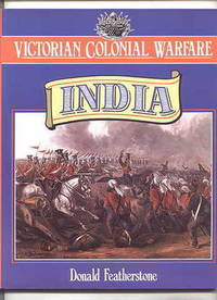 VICTORIAN COLONIAL WARFARE:  INDIA, FROM THE CONQUEST OF SIND TO THE INDIAN MUTINY.