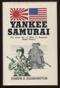 Yankee Samurai ; The Secret Role of Nisei in America's Pacific Victory The  Secret Role of Nisei in America's Pacific Victory