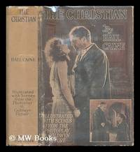image of The Christian : a story / by Hall Caine... illustrated with scenes from the photoplay - a Goldwyn Picture