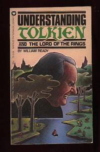 """Understanding Tolkien and """"The Lord of the Rings""""    (orig. The Tolkien Relation) by Ready, William  ( re:  J. R. R. Tolkien ) - 1974"""