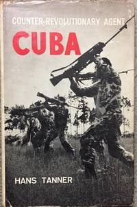 Counter-Revolutionary Agent Cuba by  Hans Tanner - Hardcover - from Dial a Book and Biblio.co.uk