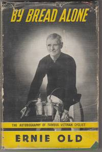 image of By Bread Alone. The Autobiography of a Veteran Cyclist
