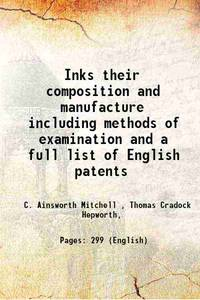 Inks Their composition and manufacture including methods of examination and a full list of...