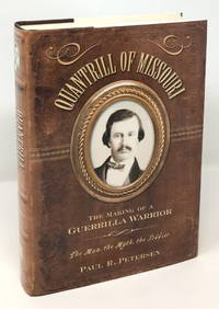 Quantrill of Missouri: The Making of a Guerilla Warrior: The Man, the Myth, the Soldier