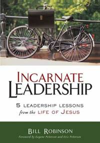 Incarnate Leadership by Bill Robinson - 2009