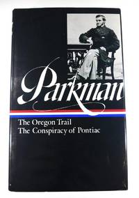 Francis Parkman : The Oregon Trail / The Conspiracy of Pontiac (The Library of America)