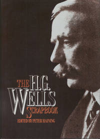 THE H. G. WELLS SCRAPBOOK: ARTICLES, ESSAYS, LETTERS, ANECDOTES, ILLUSTRATIONS, PHOTOGRAPHS AND...