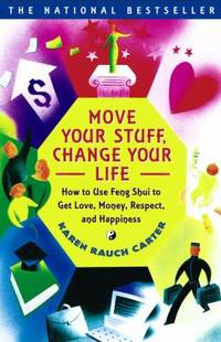 Move Your Stuff, Change Your Life : How to Use Feng Shui to Get Love, Money, Respect, and Happiness