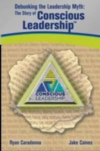 Debunking the Leadership Myth: The Story of Conscious Leadership