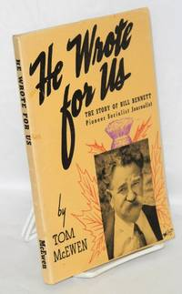 image of He wrote for us; the story of Bill Bennett, pioneer socialist journalist