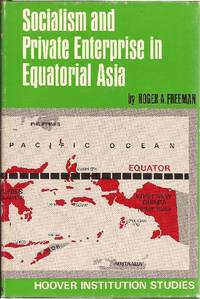 SOCIALISM AND PRIVATE ENTERPRISE IN EQUATORIALL ASIA *Hoover Institution Publication #20**
