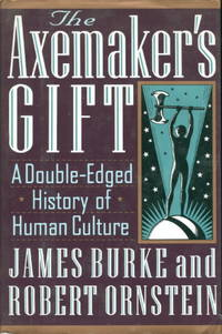 THE AXEMAKER'S GIFT: A Double-Edged History of Human Culture.