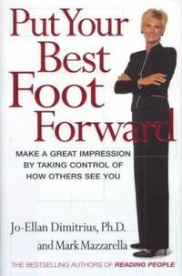 Put Your Best Foot Forward : Make a Great Impression by Taking Control of How Others See You