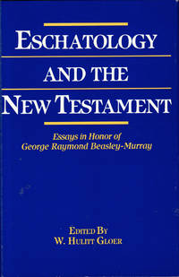 Eschatology and the New Testament: Essays in Honor of George Raymond Beasley-Murray