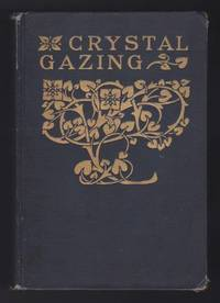 Crystal Gazing : Its History and Practice, with a Discussion of the Evidence for Telepathic Scrying by  Andew Lang (Intro.) Northcote W. Thomas (Northcote Whitridge Thomas) - First American Edition - 1905 - from GatesPastBooks and Biblio.com