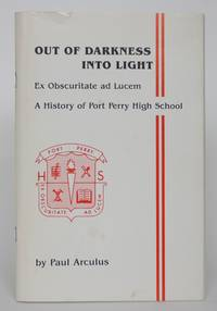 image of Out of Darkness Into Light: Ex Obscuritte Ad Lucem - A History of Port Perry High School