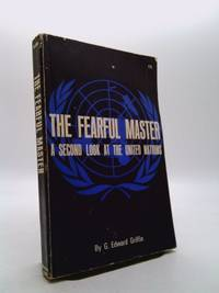 image of The Fearful Master : A Second Look at the United Nations