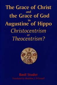image of The Grace of Christ and the Grace of God in Augustine of Hippo; Christocentrism or Theocentrism