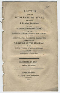 Letter from the Secretary of State, enclosing a detailed statement of the public expenditures for the relief of American seamen in Europe, and of other circumstances connected therewith, agreeably to a request of the Chairman of the Committee of Ways and Means, of the fourteenth instant. December 19, 1810. Ordered to be printed.