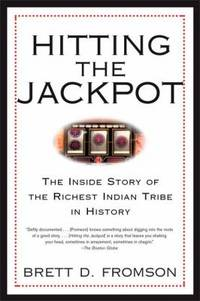 Hitting the Jackpot : The Inside Story of the Richest Indian Tribe in History