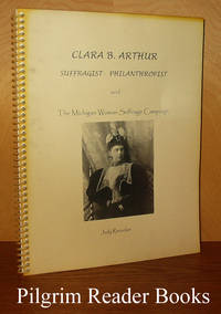 Clara B. Arthur, Suffragist - Philanthropist and The Michigan Woman  Suffrage Campaign
