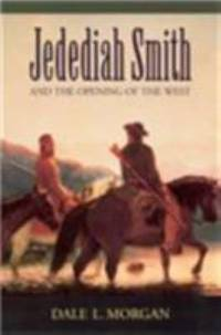 Jedediah Smith and the Opening of the West