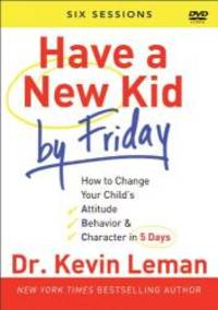 image of Have a New Kid By Friday: How to Change Your Child's Attitude, Behavior & Character in 5 Days (A Six-Session Study)