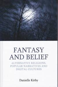 Fantasy and Belief: Alternative Religions, Popular Narratives, and Digital Cultures (Approaches...