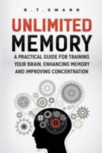 Unlimited Memory: A Practical Guide for Training Your Brain, Enhancing Memory an (Advanced...