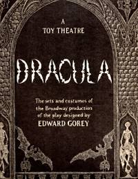 DRACULA; A Toy Theatre; The Sets and Costumes of the Broadway Production of the Play Designed By Edward Gorey;