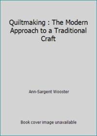 Quiltmaking : The Modern Approach to a Traditional Craft