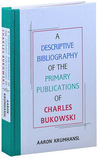 image of A DESCRIPTIVE BIBLIOGRAPHY OF THE PRIMARY PUBLICATIONS OF CHARLES BUKOWSKI - LIMITED EDITION