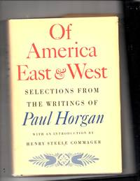 Of America East & West; Selections from the writings if Paul Horgan