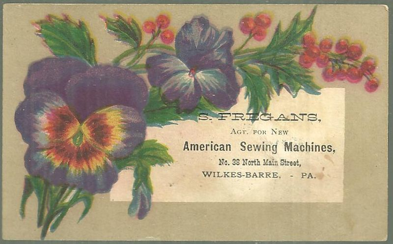 VICTORIAN TRADE CARD FOR S. FREGANS, AGENT FOR NEW AMERICAN SEWING MACHINES, WILKES-BARRE, PA WITH PANSIES, Advertisement