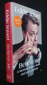 Believe Me: A Memoir of Love, Death and Jazz Chickens  SIGNED