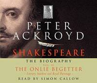 Shakespeare   The Biography: Vol IV: The Onlie Begetter v. 4