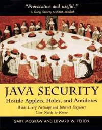 Java Security: Hostile Applets, Holes and Antidotes - What Every Netscape and Internet Explorer...