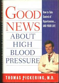 GOOD NEWS ABOUT HIGH BLOOD PRESSURE Everything You Need to Know to Take  Control of Hypertension--And Your Life