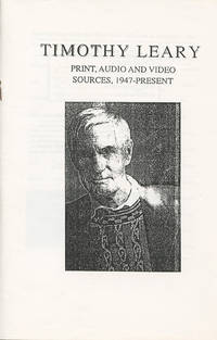 Timothy Leary: Print, Audio and Video Sources, 1947–Present by  Kenn Thomas  - First printing  - n.d. (circa 1991)  - from Passages Bookshop (SKU: 4086)