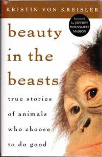 Beauty in the Beasts True stories of animals who choose to do good