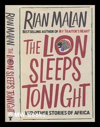 The lion sleeps tonight : and other stories of Africa / Rian Malan