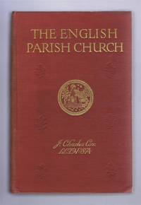 The English Parish Church, an Account of the Chief Building Types & Of Their Materials During Nine Centuries