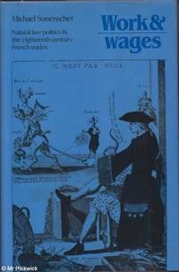 Work & Wages: Natural Law, Politics & the Eighteenth Century French Trades